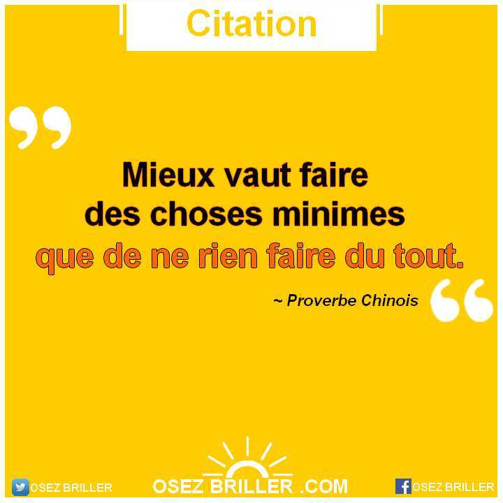 Mieux vaut faire des choses minimes que de ne rien faire du tout. Citation proverbe chinois, proverbe chinois, sagesse chinoise, citation motivation, citation confiance en soi, citation confiance, citation inspirante, citation motivation.