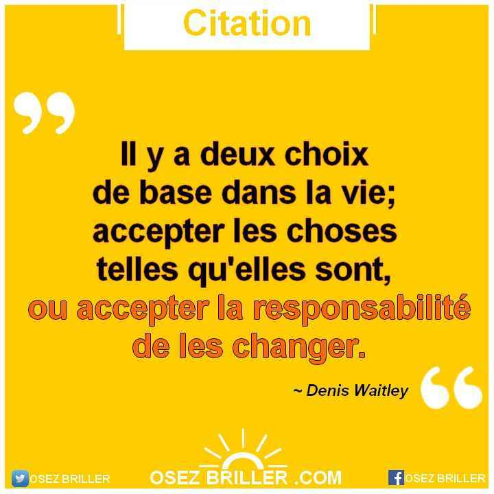 Il y a deux choix de base dans la vie, accepter les choses telles qu'elles sont, ou accepter la responsabilité de les changer, citation confiance en soi, citation changement de vie, citation zone de confort, citation lâcher prise, citation stress, phrase confiance en soi
