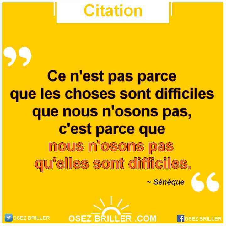 Ce n'est pas parce que les choses sont difficiles que nous n'osons pas, c'est parce que nous n'osons pas qu'elles sont difficiles. citation sénèque, citation de Sénèque, citation ce n'est pas parce que, citation motivation, citation zone de confort, citation sortir de sa zone de confort, citation sur la vie, citation pour aller mieux, citation pour avoir plus confiance en soi, citation pour humeur, citation motivation, citation inspirante, citation qui inspire, citation inspirante motivation