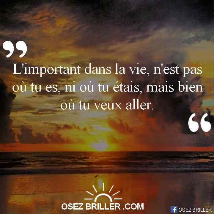 L'important dans la vie, n'est pas où tu es, ni où tu étais, mais bien où tu veux aller. Citation objectifs, citation objectif, citation définir objectif, citation motivation, citation pour se remotiver, citation pour aller mieux, citation motivation, citation pour confiance en soi, citation confiance en soi, citation bonheur, citation sur le bonheur, pensée positive motivation, proverbe confiance en soi, proverbe motivation,