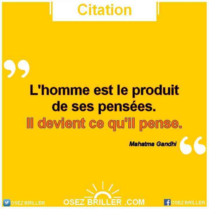 L'homme est le produit de ses pensées, il devient ce qu'il pense, citation pensée positive, citation la solution est en vous, la solution est en vous, citation trouver sa voie, citation motivation, citation confiance en soi, citation reconversion