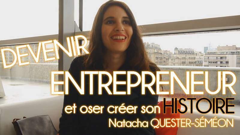 Devenir entrepreneur et oser créer son histoire – Natacha Quester-Séméon