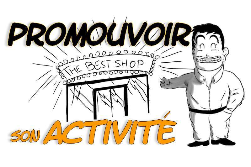 promouvoir son activité, savoir se vendre, promouvoir son activité commerciale, faire de la publicité,