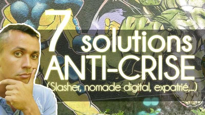 7 solutions ANTI-CRISE (Slasheur, nomade digital, expatrié,…)