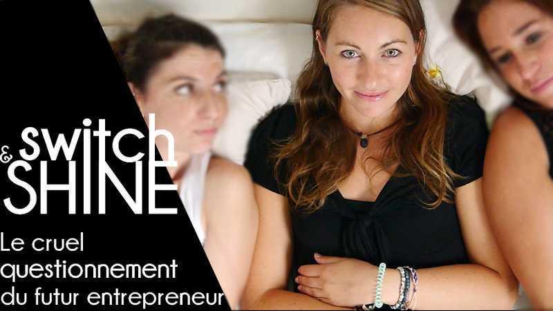 Switch & Shine – Ep3 – Le cruel questionnement du futur entrepreneur