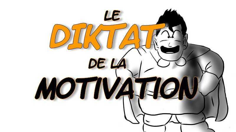 Entre manque de motivation et DIKTAT de la MOTIVATION, manque de motivation, accroître sa motivation, développer sa motivation, comment se motiver, devenir motivé, motivation au travail, vidéos de motivation, motivation david laroche