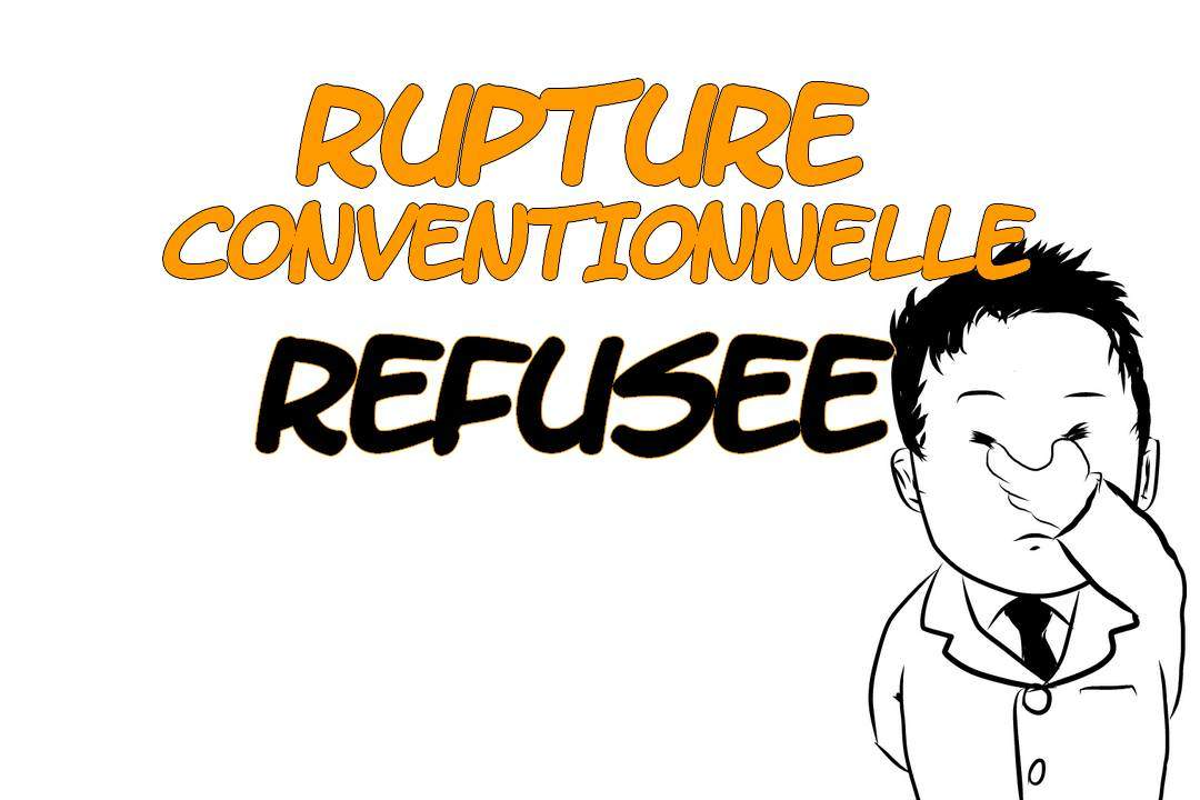Rupture Conventionnelle Refusee Que Faire Quel Recours
