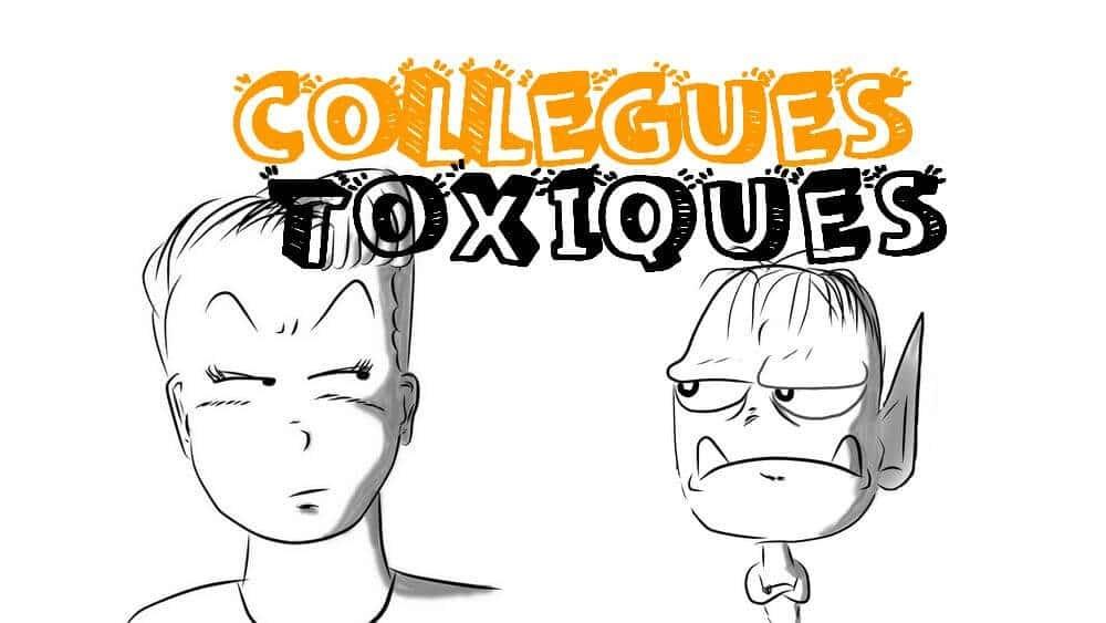 collègues toxiques, managers toxiques, personnes toxiques au travail